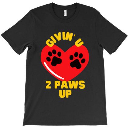 Givin' U 2 Paws Up T-shirt Designed By Best Seller