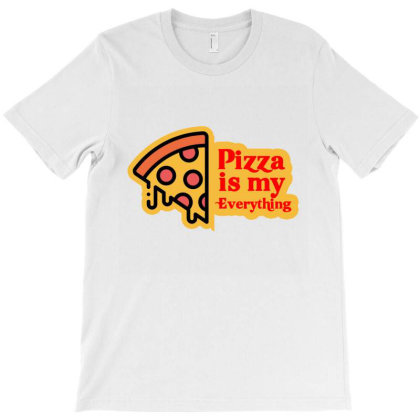 Pizza Is My Everything T-shirt Designed By Cloudystars