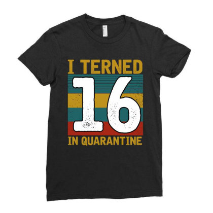 I Turned 16 In Quarantine Ladies Fitted T-shirt Designed By Badaudesign