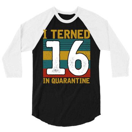 I Turned 16 In Quarantine 3/4 Sleeve Shirt Designed By Badaudesign