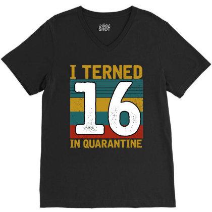 I Turned 16 In Quarantine V-neck Tee Designed By Badaudesign