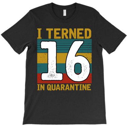 I Turned 16 In Quarantine T-shirt Designed By Badaudesign