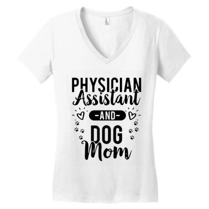 Physician Assistant And Dog Mom Women's V-neck T-shirt Designed By Bull Tees