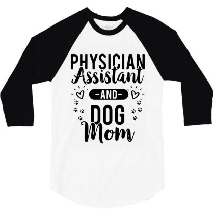 Physician Assistant And Dog Mom 3/4 Sleeve Shirt Designed By Bull Tees