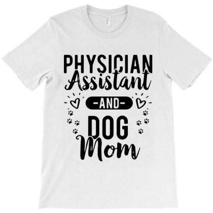Physician Assistant And Dog Mom T-shirt Designed By Bull Tees