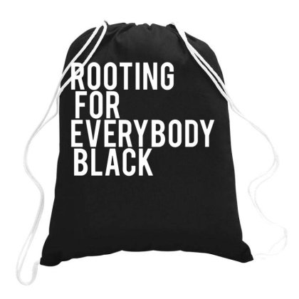 Rooting For Everybody Black Drawstring Bags Designed By Picisan75