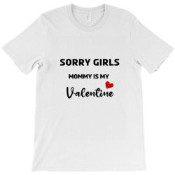 Cute Valentine Gift Sorry Girls Mommy Is My Valentine For Son T-shirt Designed By Kawla