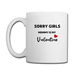 Cute Valentine Gift Sorry Girls Mommy Is My Valentine For Son Coffee Mug Designed By Kawla