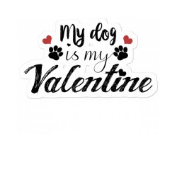 My Dog Is My Valentine Sticker Designed By Akin