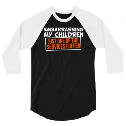 Embarrassing My Children, Just One Of The Services I Offer 3/4 Sleeve Shirt Designed By Tonyhaddearts