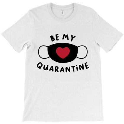 Be My Quarantine T-shirt Designed By Cloudystars