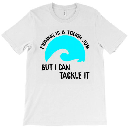 Fishing Is A Thought Job But I Can Tackle It T-shirt Designed By Cloudystars