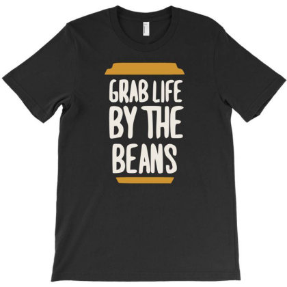 Grab Life By The Beans T-shirt Designed By Cloudystars
