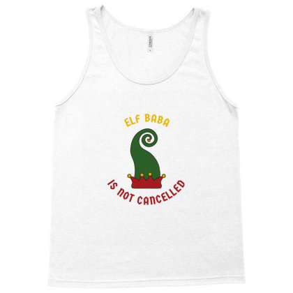 Elf Baba Is Not Cancelled Tank Top Designed By Favorite
