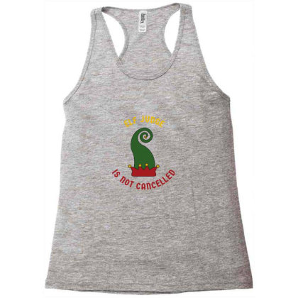 Elf Judge Is Not Cancelled Racerback Tank Designed By Favorite