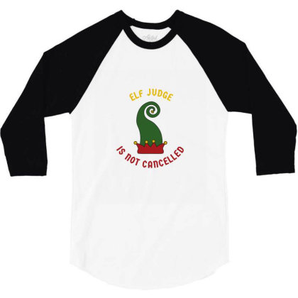 Elf Judge Is Not Cancelled 3/4 Sleeve Shirt Designed By Favorite