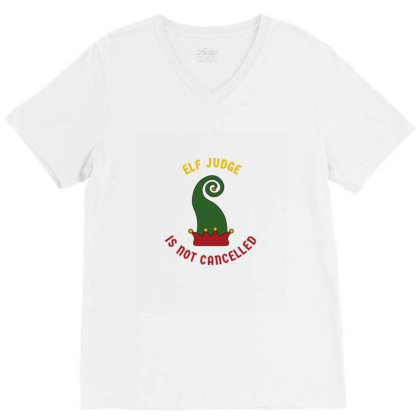 Elf Judge Is Not Cancelled V-neck Tee Designed By Favorite