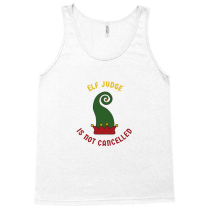 Elf Judge Is Not Cancelled Tank Top Designed By Favorite
