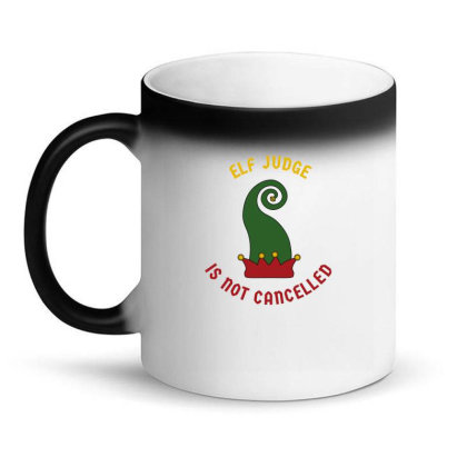 Elf Judge Is Not Cancelled Magic Mug Designed By Favorite