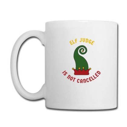 Elf Judge Is Not Cancelled Coffee Mug Designed By Favorite