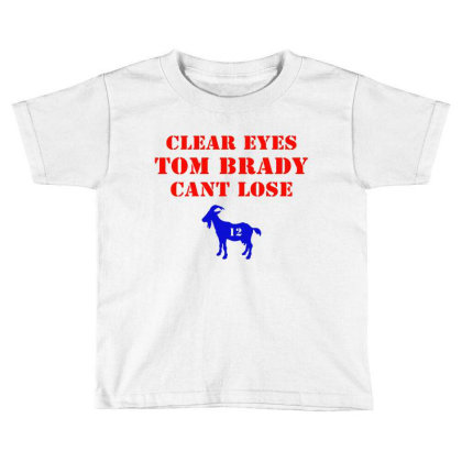 Clear Eyes Tom Brady Cant Lose Toddler T-shirt Designed By Melissa Store
