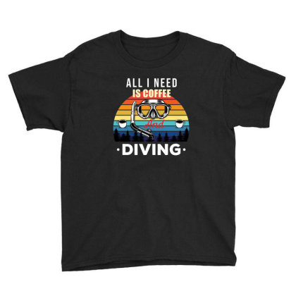 All I Need Is Coffee And Diving , Funny Diving Gift Youth Tee Designed By Awsomedsn