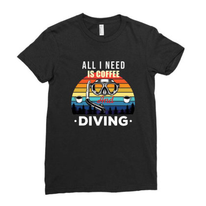 All I Need Is Coffee And Diving , Funny Diving Gift Ladies Fitted T-shirt Designed By Awsomedsn