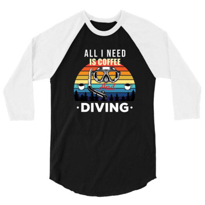 All I Need Is Coffee And Diving , Funny Diving Gift 3/4 Sleeve Shirt Designed By Awsomedsn