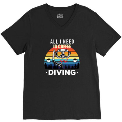 All I Need Is Coffee And Diving , Funny Diving Gift V-neck Tee Designed By Awsomedsn