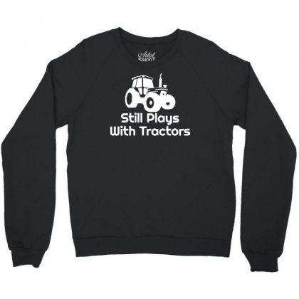 Still Plays With Tractors Crewneck Sweatshirt Designed By Mdk Art