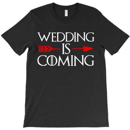 Wedding Is Coming T-shirt Designed By Zita Art