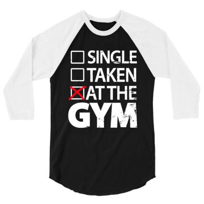 Single Taken At The Gym 3/4 Sleeve Shirt Designed By Designtees