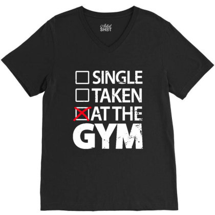 Single Taken At The Gym V-neck Tee Designed By Designtees