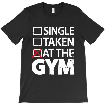 Single Taken At The Gym T-shirt Designed By Designtees