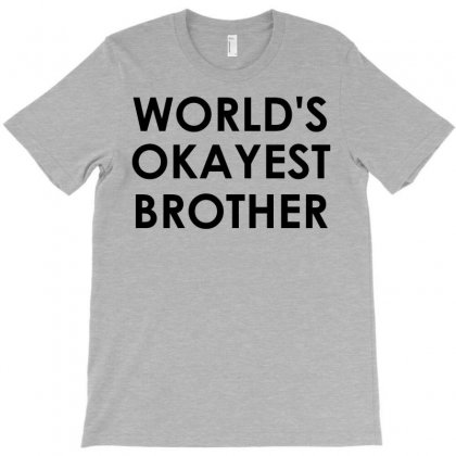 World's Okayest Brother T-shirt Designed By Sabriacar