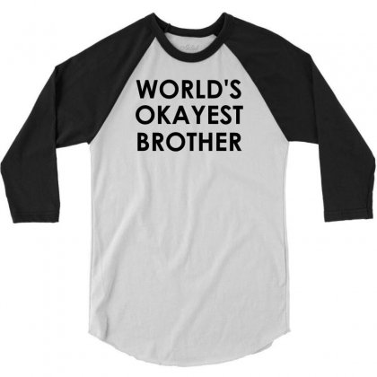 World's Okayest Brother 3/4 Sleeve Shirt Designed By Sabriacar