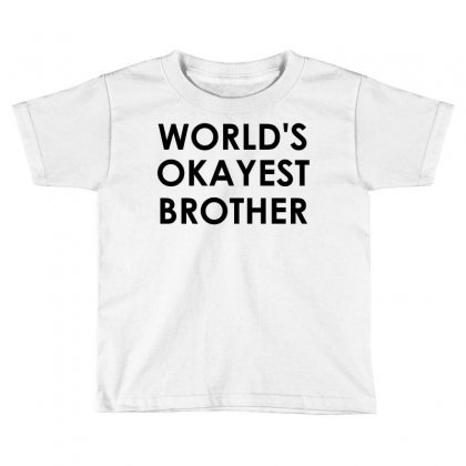 World's Okayest Brother Toddler T-shirt Designed By Sabriacar