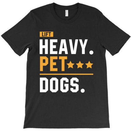 Lift Heavy Pet Dogs - Motivation Workout T-shirt Designed By Diogo Calheiros