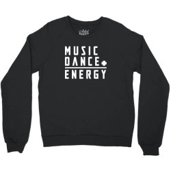 music plus dance is energy Crewneck Sweatshirt | Artistshot