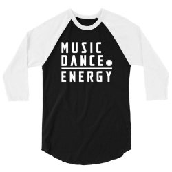 music plus dance is energy 3/4 Sleeve Shirt | Artistshot