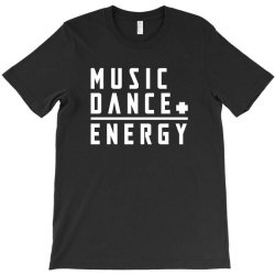 music plus dance is energy T-Shirt | Artistshot