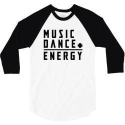 music plus dance is energy 3/4 Sleeve Shirt   Artistshot