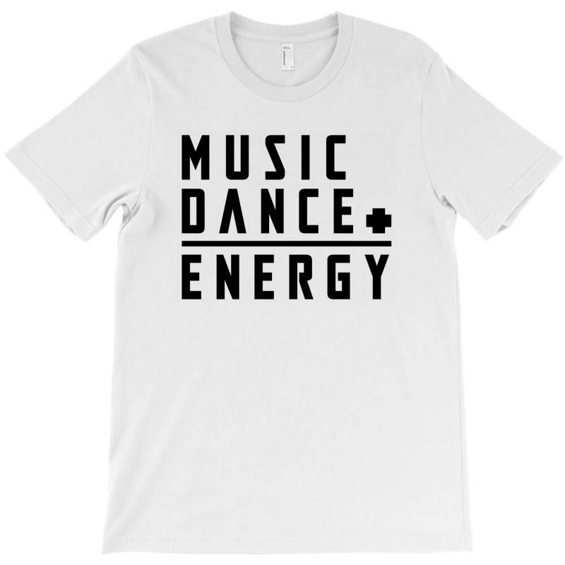 Music Plus Dance Is Energy T-shirt   Artistshot