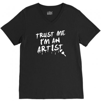 Trust Me I'm An Artist V-neck Tee Designed By Tonyhaddearts