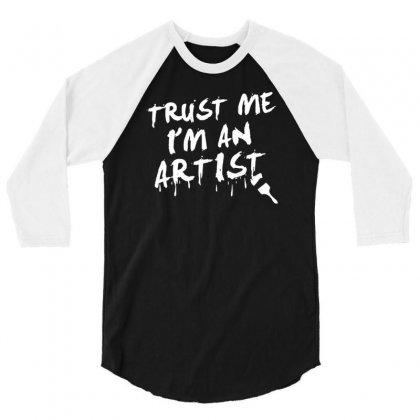Trust Me I'm An Artist 3/4 Sleeve Shirt Designed By Tonyhaddearts