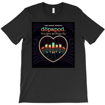 We Are Gonna Get Through This Webcast Dopapod T-shirt Designed By Cuser1898