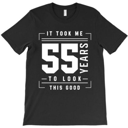 It Took Me 55 Year To Look This Good - 55th Birthday Gift T-shirt Designed By Diogo Calheiros