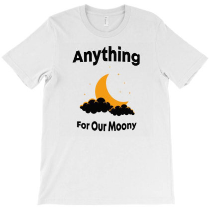 Anything For Our Money T-shirt Designed By Cloudystars