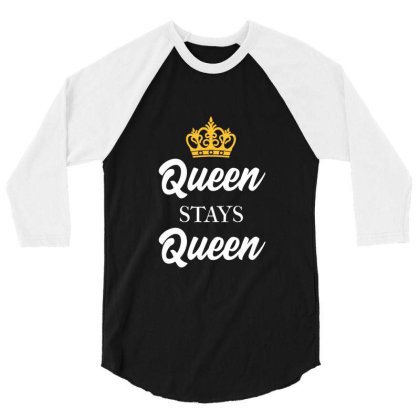 Queen Stays Queen 3/4 Sleeve Shirt Designed By Wowotees