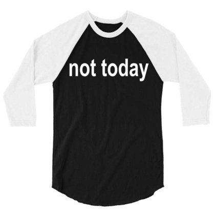Not Today 3/4 Sleeve Shirt Designed By Megaagustina